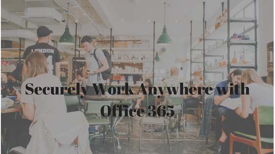 Securely Work Anywhere with Office 365